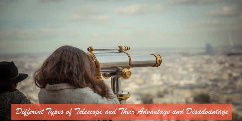 Different Types of Telescope With Advantage and Disadvantage