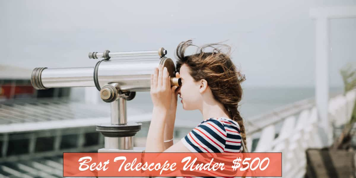 Best Telescope Under 500 Dollars : Comparison and Reviews
