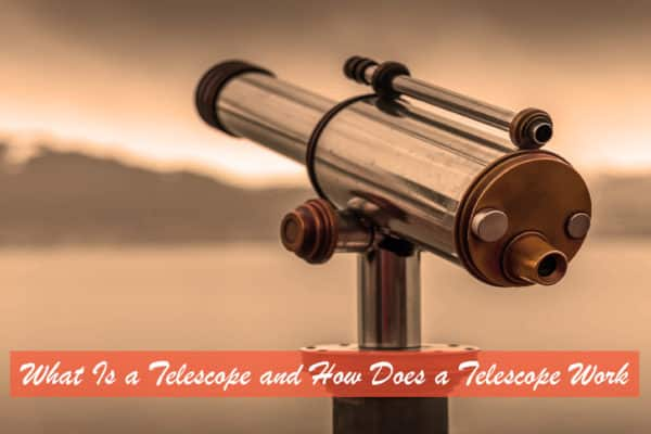 What Is a Telescope and How Does a Telescope Work