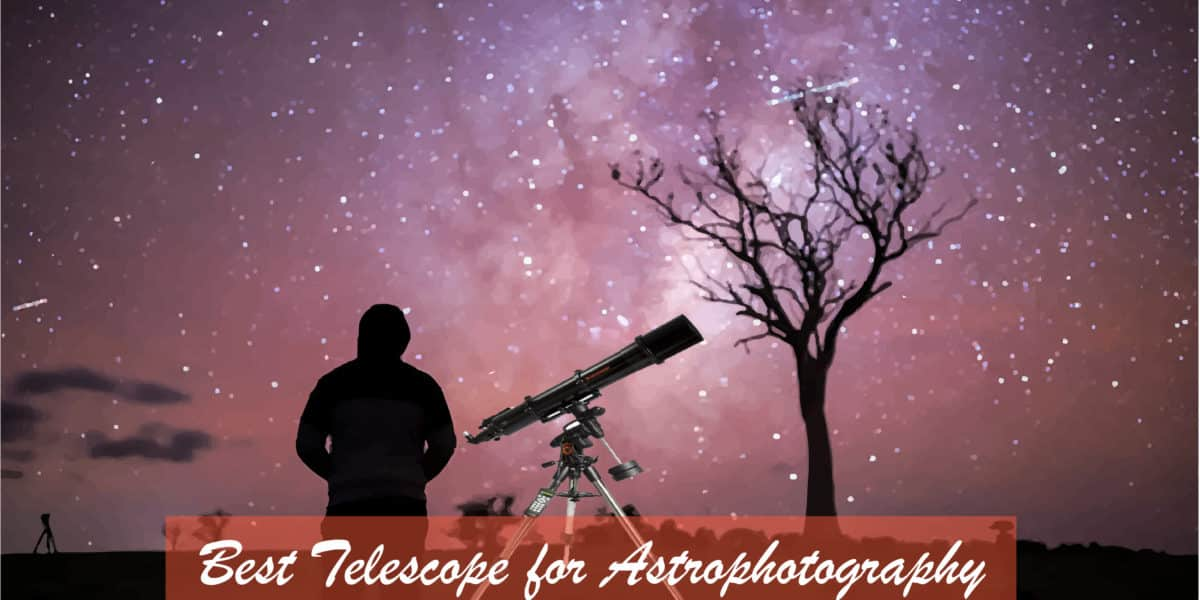 Best Telescope for Astrophotography : Reviews and Buying Guide 2020